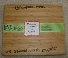 Personalized cutting board - Have your child write a special message on the board in pencil and then use a simple woodburning tool (available @ any craft store) to burn the messge into the wood.