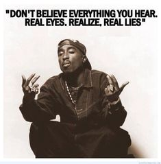 2 Pac quote on not believing what you hear - http://www.loveoflifequotes.com/uncategorized/2-pac-quote-believing-hear/