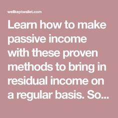 Learn how to make passive income with these proven methods to bring in residual income on a regular basis. Some involve little risk or up front investment.
