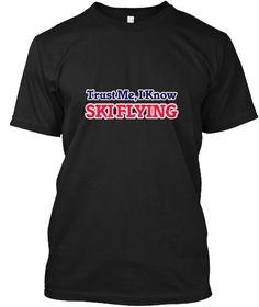 Trust Me, I Know Ski Flying Black T-Shirt Front - This is the perfect gift for someone who loves Ski Flying. Thank you for visiting my page (Related terms: I Love,Love Ski Flying,I Love Ski Flying,Ski Flying,Ski flying,Ski Flying  sports,sporting event,Ski ...)