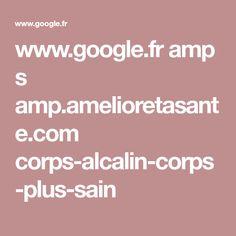 www.google.fr amp s amp.amelioretasante.com corps-alcalin-corps-plus-sain