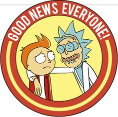 Image result for good news everyone rick and morty