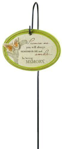 "Gift Craft 18-Inch Polystone Garden Stake, Promise Me You Will Always Remember Me and Smile, Medium by Gift Craft. $40.60. Perfectly suited for memorial gardens. Outdoor safe. Durable polystone and iron construction. Inspirational garden stake features oval design, butterfly accent and heartfelt sentiment messaging, ""promise me you will always remember me and smile…in loving memory"". includes wrought iron hook-style stake. plaque measures 4.5"" x 3.3"", stake 18"" tall."