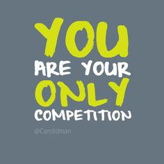 """""""You are your only competition"""". #Quotes by @candidman #298485"""