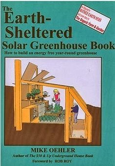 Author: Mike Oehler The Earth Sheltered Solar Greenhouse Book is the first to promote the benefits of both passive solar energy and e...