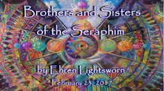 Brothers and Sisters of the Seraphim by Ehren Lightsworn February 23, 2017