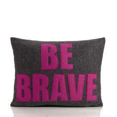 Alexandra Ferguson ''Be Brave'' Decorative Pillow - Make one for Emilia's birthday!! :)