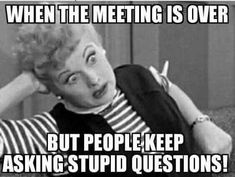 I love Lucy and I hate stupid questions! Don't miss all of our funny meeting m.,Funny, Funny Categories Fuunyy I love Lucy and I hate stupid questions! Don't miss all of our funny meeting memes - share with your coworkers I Love Lucy, Memes Humor, Funny Humor, Ecards Humor, Funny Office Humor, Hilarious Work Memes, Workplace Memes, Funny Monday Memes, Job Memes