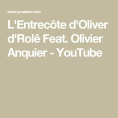 L'Entrecôte d'Oliver d'Rolê Feat. Olivier Anquier - YouTube