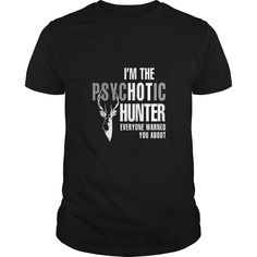 I'm The Psychotic Hunter Shirt T-Shirt, Order HERE ==> https://www.sunfrog.com/LifeStyle/114060006-433200740.html?53624, Please tag & share with your friends who would love it , #christmasgifts #birthdaygifts #renegadelife