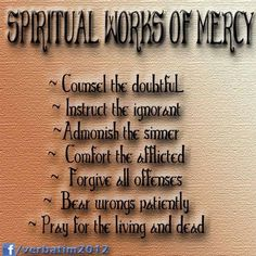 There are 7 corporal works of mercy and 7 spiritual works of mercy ...