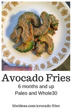 Avocado Fries (6 months+, Whole30, Paleo) Ty enjoyed these and so did I. Jay wasn't a fan. Dip in egg, breadcrumbs, bake 400 for 10 minutes. LET COOL.