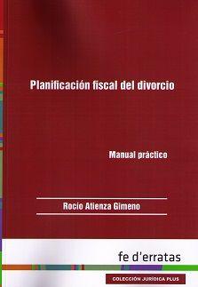 Planificación fiscal del divorcio : manual práctico / Rocío Atienza Gimeno