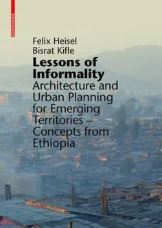 Lessons of informality : architecture and urban planning for emerging territories - concepts from Ethiopia