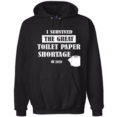 lustig I Survived The Great Toilet Paper Shortage of 2020 Funny Virus Pop Culture Hooded Sweatshirt Graphic Hoodie Sarcastic Shirts, Funny Shirt Sayings, Funny Tee Shirts, T Shirts With Sayings, Cute Shirts, Funny Hoodies, Funny Sweatshirts, Hooded Sweatshirts, Trendy Hoodies