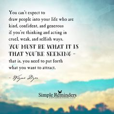 """""""Wayne Dyer: You can't expect to draw people into your life who are kind,."""" by Wayne Dyer Zen Quotes, Happy Quotes, Wisdom Quotes, Great Quotes, Quotes To Live By, Inspirational Quotes, Motivational, Soul Quotes, Meditation Quotes"""