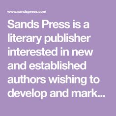 "Sands Press is a literary publisher interested in new and established authors wishing to develop and market their product. Sands Press is represented by some of the world's most respected book distributors, Fitzhenry and Whiteside, FireFly in the USA and Star in the UK/ Europe. As an emerging publisher, we strive to meet the demands … Continue reading ""Submissions"""