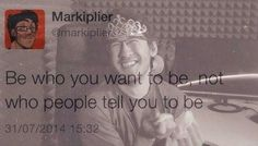 blue-eyed-boss:   Words to live by. - ✨Markiplier Fangirling Blog✨