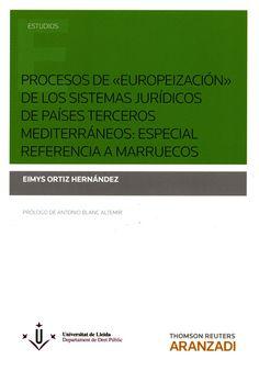 """Procesos de """"europeización"""" de los sistemas jurídicos de países terceros mediterráneos : especial referencia a Marruecos / Eimys Ortiz Hernández.     Thomson Reuters Aranzadi, 2016"""