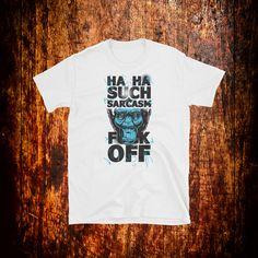 Ha Ha Such Sarcasm Fuck Off | Sarcasm Shirt | Sarcasm Gift | Funny Text Shirt | Graphic Shirt | Ape Shirt by 2Steps2Fashion on Etsy