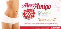 ¡Promo Mes del Amigo! Velashape II & Accent 50% OFF en todas las zonas.
