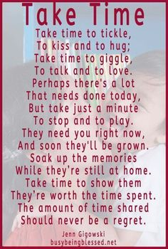 Take Time poem - Busy Being Blessed Mommy Quotes, Family Quotes, Mothers Love Quotes, Kid Quotes, Prayer Quotes, Mother Quotes, Parenting Quotes, Kids And Parenting, Parenting Articles
