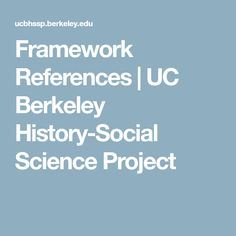 Framework References   UC Berkeley History-Social Science Project