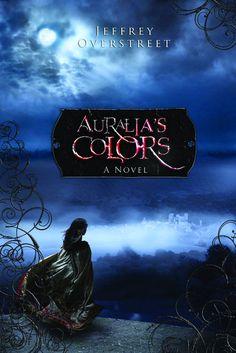 Auralia's Colors by Jeffrey Overstreet - WaterBrook & Multnomah