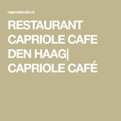 RESTAURANT CAPRIOLE CAFE DEN HAAG| CAPRIOLE CAFÉ