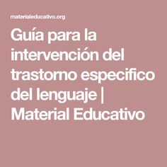 Guía para la intervención del trastorno especifico del lenguaje | Material Educativo Speech Language Pathology, Speech And Language, Ludo, Speech Therapy, Special Education, Activities For Kids, Psychology, Teacher, School