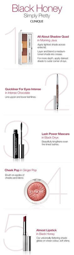 Create a simply pretty look. 1. Apply the lightest shade of All About Shadow Quad in Morning Java across the entire lid. Blend a medium-toned shade into crease. For more depth, apply the darkest shade to outer corner of the eye. 2. Line upper and lower lashlines with Quickliner For Eyes Intense in Intense Chocolate. 3. Lengthen lashes with Lash Power Mascara in Black Onyx. 4. Blend Cheek Pop in Ginger Pop on apples of cheeks. 5. Almost Lipstick in Black Honey is universally flattering.