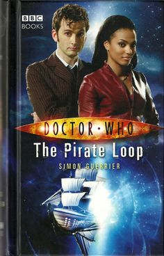 BBC Books - DOCTOR WHO THE PIRATE LOOP by Simon Guerrier    An adventure featuring the 10th Doctor (David Tennant) and Martha Jones (Freema Agyeman)