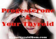Progesterone & Your Thyroid