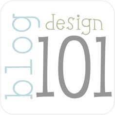 "blog design 101 (more under the header ""blog design 101"" at top of page"
