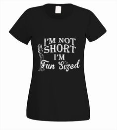 I'm Not Short, I'm Fun Sized! | Design4T.com Customise T Shirt, Tshirts Online, My Style, Fun, Tops, Design, Women, Fashion, Moda