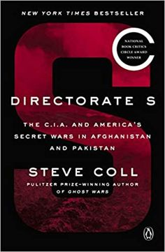 Directorate S: The C.I.A. and America's Secret Wars in Afghanistan and Pakistan Paperback – Illustrated, February 5, 2019 by Steve Coll (Author)