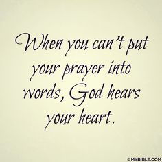"""""""When you can't put your prayer into words, God hears your heart."""""""