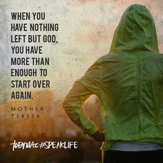 """""""When you have nothing left but God, you have more than enough to start over again."""" -Mother Teresa #SpeakLife"""
