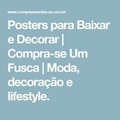 Posters para Baixar e Decorar | Compra-se Um Fusca | Moda, decoração e lifestyle.