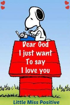 Snoopy ~ Dear God I love you. Gods Love, My Love, Snoopy Quotes, Peanuts Quotes, Life Quotes Love, God Loves Me, Jesus Loves, Friend Quotes, Dear God