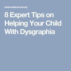 8 Expert Tips on Helping Your Child With Dysgraphia