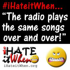 #iHateitWhen The radio plays the same songs over and over! #checkout #funny #hate #lol #haha #smh #lmao #petpeeves #damn #wow #true #truth #fail #radio #songs #music #songs #beats #dj