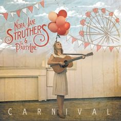 Nora Jane Struthers & The Party Line - Carnival