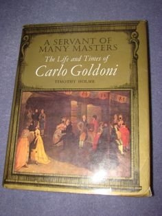 A servant of many masters : the life and times of Carlo Goldoni / Timothy Holme. - XMP GOL 896 Hol