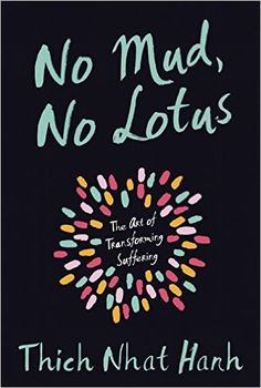 Amazon.com: No Mud, No Lotus: The Art of Transforming Suffering (9781937006853): Thich Nhat Hanh: Books