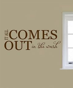 It all comes out in the wash. Laundry Room Wall Quotes Words Sayings Removable Laundry Wall Decal Lettering