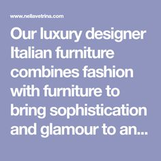 Our luxury designer Italian furniture combines fashion with furniture to bring sophistication and glamour to any space. Featuring furniture collections by leading Italian and international designers for all living spaces, from designer Italian chairs and dining tables to Italian bedroom furniture.
