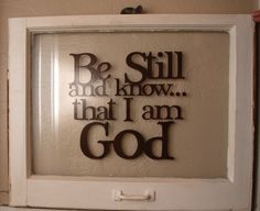"""Vintage window sash... """"Be Still and know that I am God"""""""