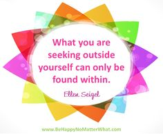 What you are seeking outside yourself can only be found within. Daily Thought to Contemplate.   If you would like these delivered, one each day, to your inbox, sign up at: https://es175.infusionsoft.com/app/form/6f9be083172272fcfad54372671f9f67