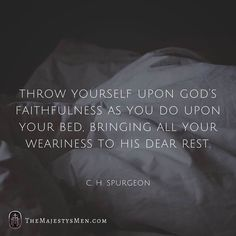 Spurgeon Throw yourself upon God's faithfulness as you do upon your bed, bringing all your weariness to His dear rest. Bible Verses Quotes, Faith Quotes, Scriptures, Peace Quotes, Cool Words, Wise Words, Adonai Elohim, Ch Spurgeon, Charles Spurgeon Quotes